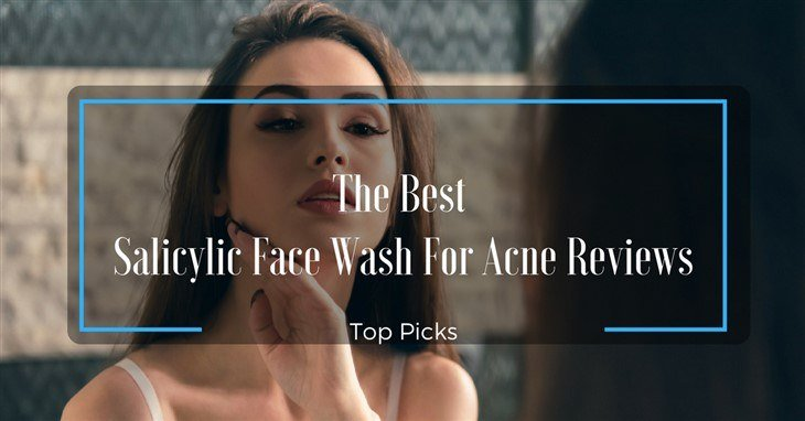 Best Salicylic Face Wash For Acne Reviews