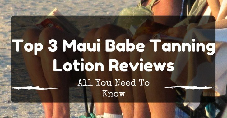 Top 3 Maui Babe Tanning Lotion Reviews