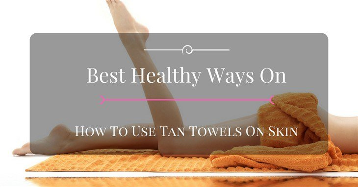 How to use tan towels