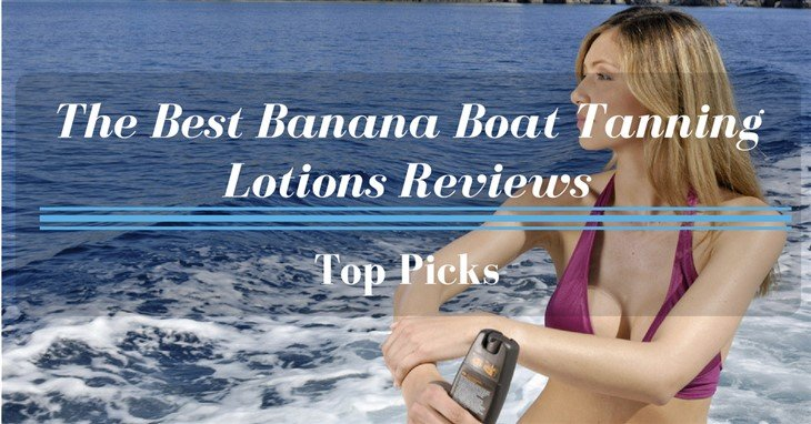 Best Banana Boat Tanning Lotions Reviews