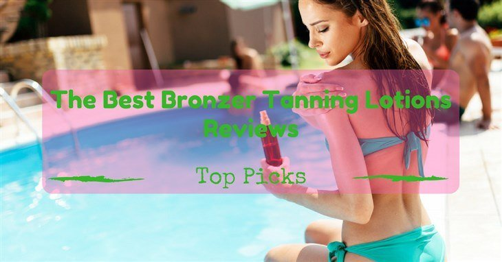Best Bronzer Tanning Lotions Reviews
