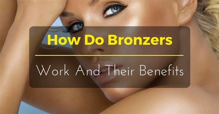 How Do Bronzers Work And Their Benefits