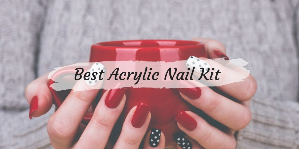 Best Acrylic Nail Kit To Get Top Quality Salon Results At Home
